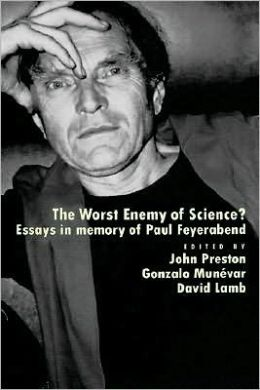 The Worst Enemy of Science?: Essays in Memory of Paul Feyerabend