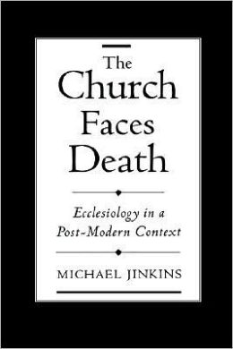 The Church Faces Death: Ecclesiology in a Post-Modern Context: Ecclesiology in a Post-Modern Context