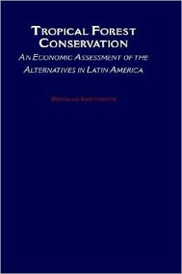 Tropical Forest Conservation: An Economic Assessment of the Alternatives in Latin America