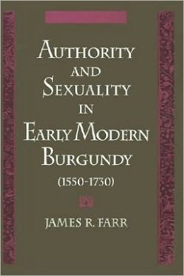 Authority and Sexuality in Early Modern Burgundy (1550-1730)
