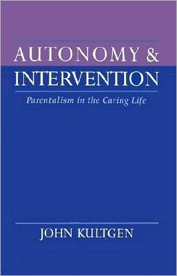 Autonomy and Intervention: Parentalism in the Caring Life