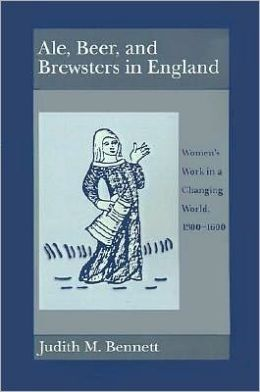 Ale, Beer and Brewsters in England: Women's Work in a Changing World, 1300-1600