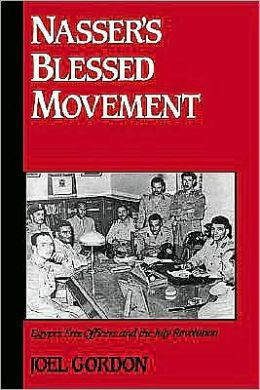 Nasser's Blessed Movement: Egypt's Free Officers and the July Revolution