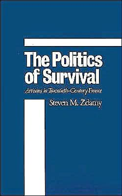 The Politics of Survival: Artisans in Twentieth-Century France