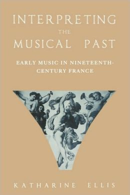 Interpreting the Musical Past: Early Music in Nineteenth Century France