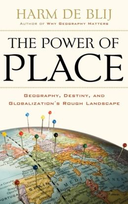 The Power of Place: Geography, Destiny and Globalization's Rough Landscape