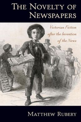 The Novelty of Newspapers: Victorian Fiction After the Invention of the News