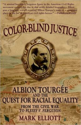 Color Blind Justice: Albion Tourgi'Ae and the Quest for Racial Equality from the Civil War to Plessy v. Ferguson