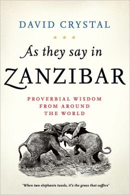 As They Say in Zanzibar: Proverbial Wisdom from around the World