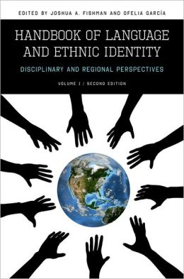 Handbook of Language and Ethnic Identity: Disciplinary and Regional Perspectives (Volume 1)