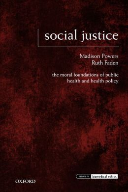 Social Justice: The Moral Foundations of Public Health and Health Policy