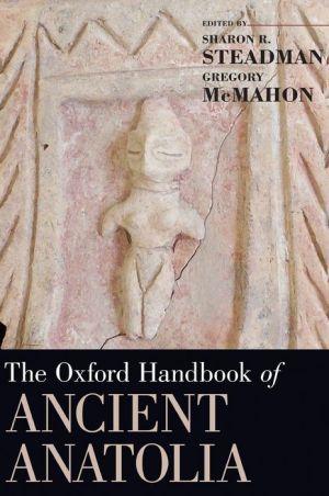 The Oxford Handbook of Ancient Anatolia: (10,000-323 BCE)