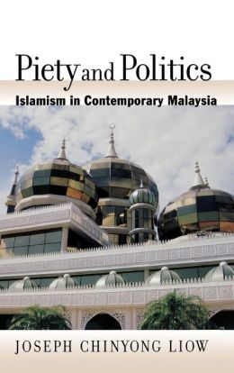 Piety and Politics: Islamism in Contemporary Malaysia