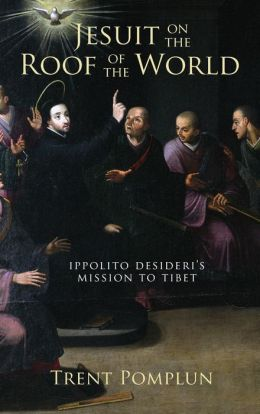 Jesuit on the Roof of the World: Ippolito Desideri's Mission to Tibet