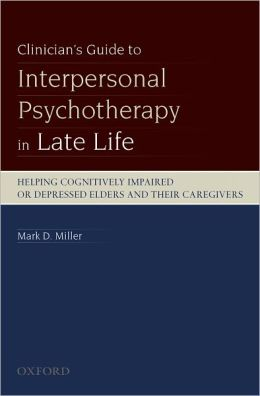 Clinician's Guide to Interpersonal Psychotherapy in Late Life: Helping Cognitively Impaired or Depressed Elders and Their Caregivers