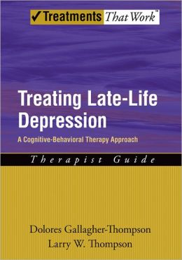 Treating Late Life Depression: A Cognitive-Behavioral Therapy Approach, Therapist Guide