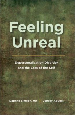 Feeling Unreal: Depersonalization Disorder and the Loss of the Self
