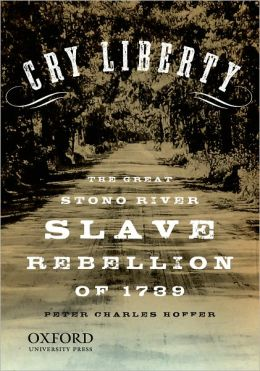 Cry Liberty: The Great Stono River Slave Rebellion of 1739