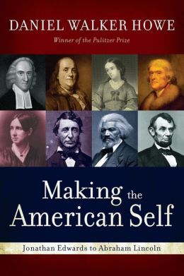Making the American Self: Jonathan Edwards to Abraham Lincoln