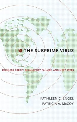 The Subprime Virus: Reckless Credit, Regulatory Failure, and Next Steps