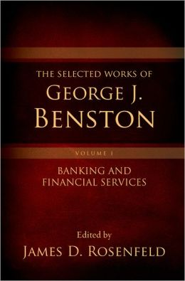The Selected Works of George J. Benston, Volume 1: Banking and Financial Services