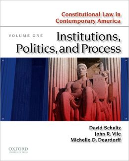 Constitutional Law in Contemporary America: Volume One: Institutions, Politics, and Process