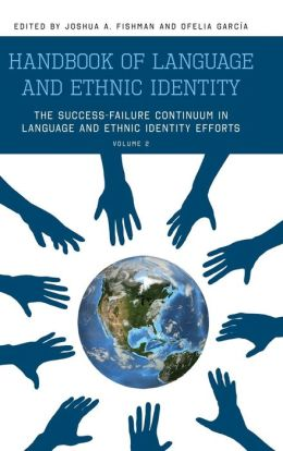 Handbook of Language and Ethnic Identity: The Success-Failure Continuum in Language and Ethnic Identity Efforts (Volume 2)