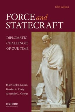Force and Statecraft: Diplomatic Challenges of Our Time