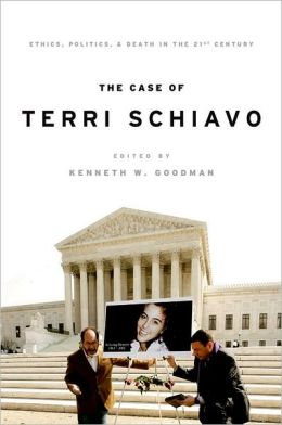 The Case of Terri Schiavo: Ethics, Politics, and Death in the 21st Century