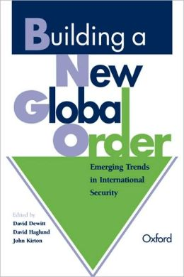 Building a New Global Order: Emerging Trends in International Security