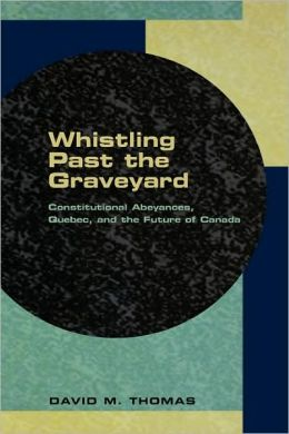 Whistling Past the Graveyard: Constitutional Abeyances, Quebec, adn the Future of Canada