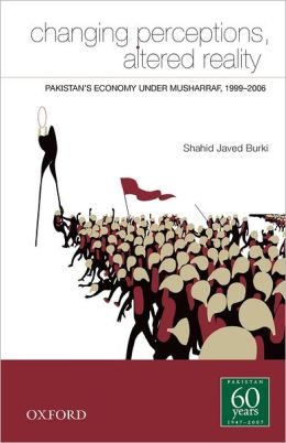 Changing Perceptions and Altered Reality: Pakistan's Economy under Musharraf, 1999-2006