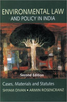 Environmental Law and Policy in India: Cases, Materials and Statutes