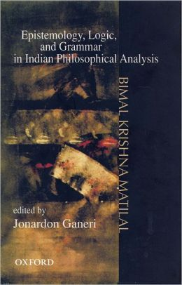Epistemology, Logic and Grammar in Indian Philosophical Analysis
