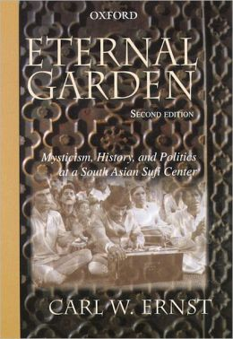 Eternal Garden: Mysticism, History, and Politics at a South Asian Sufi Center