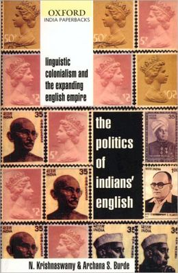 Politics of Indians' English: Linguistic Colonialism and the Expanding English Empire