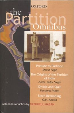 The Partition Omnibus: comprising Prelude to Partition: The Indian Muslims and the Imperial System of Control 1920 - 1932. The Origins of the Partition of India 1936 - 1947 Divide and Quit: An Eyewitness Account of the Partition of India With Contribution