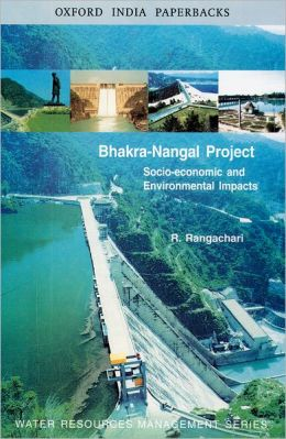 The Bhakra-Nangal Project: Socio-Economic and Environmental Impacts