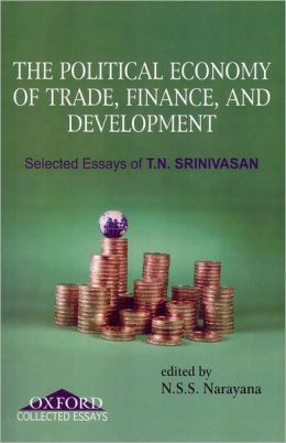 Political Economy of Trade, Finance, and Development: Selected Papers of T.N. Srinivasan