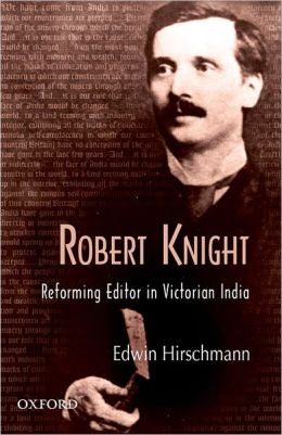 Robert Knight: Reforming Editor in Victorian India