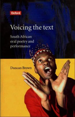 Voicing the Text: South African Oral Poetry and Performance