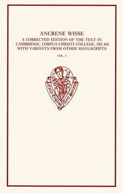Ancrene Wisse: Volume I: A corrected edition of the text in Cambridge, Corpus Christi College, 402, with variants from other manuscripts