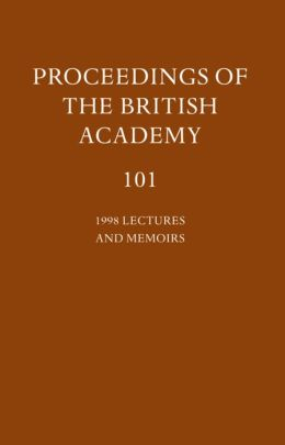 Proceedings of the British Academy: Volume 101: 1998 Lectures and Memoirs