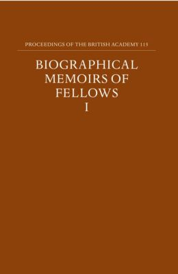 Proceedings of the British Academy: Volume 115: Biographical Memoirs of Fellows, I