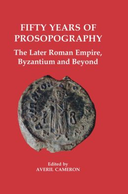 Fifty Years of Prosopography: The Later Roman Empire, Byzantium and Beyond