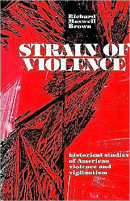 Strain of Violence: Historical Studies of American Violence and Vigilantism
