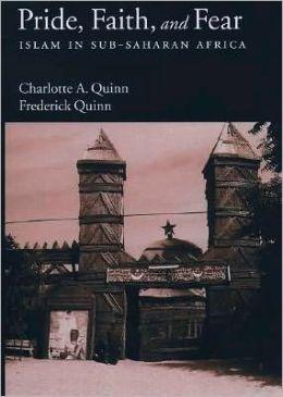 Pride, Faith, and Fear: Islam in Sub-Saharan Africa: Islam in Sub-Saharan Africa
