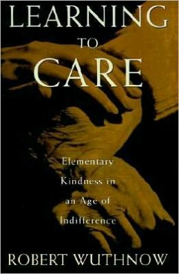 Learning to Care: Elementary Kindness in an Age of Indifference