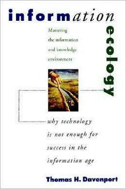 Information Ecology: Mastering the Information and Knowledge Environment