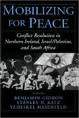 Mobilizing for Peace : Conflict Resolution in Northern Ireland, Israel/Palestine, and South Africa: Conflict Resolution in Northern Ireland, Israel/Palestine, and South Africa